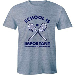 School Important But Lacrosse Is Importer T-shirt